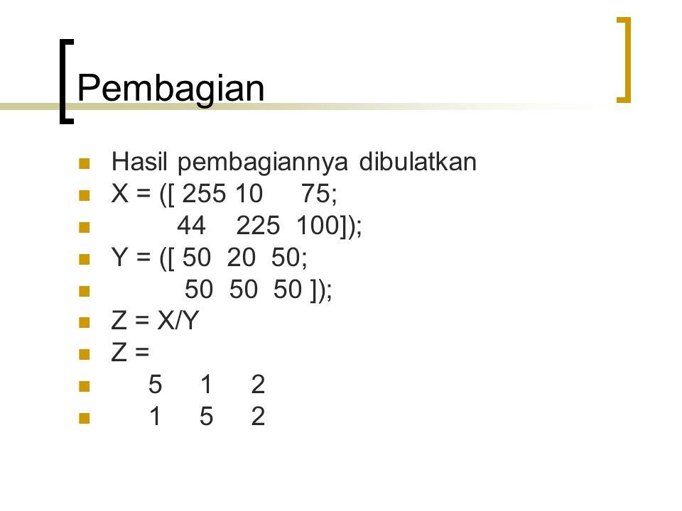 Pembagian Hasil pembagiannya dibulatkan X = ([ 255 10 75;